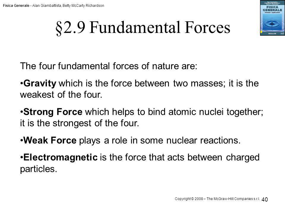 §2.9 Fundamental Forces The four fundamental forces of nature are: