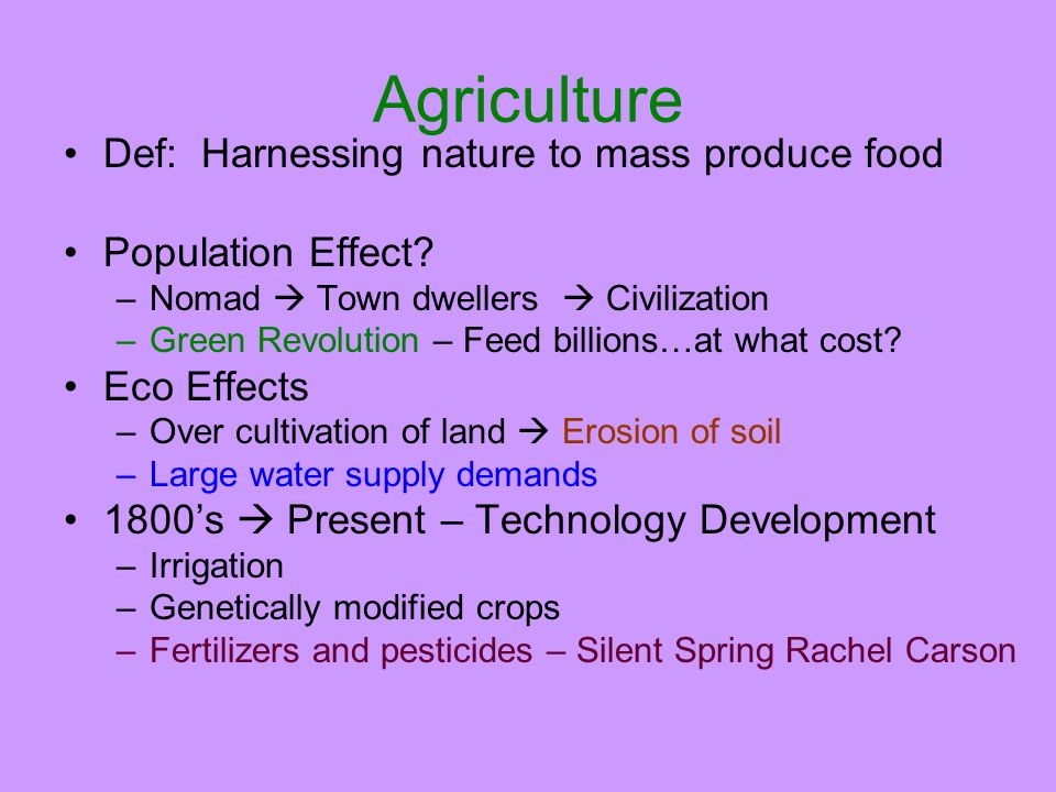 Agriculture Def: Harnessing nature to mass produce food