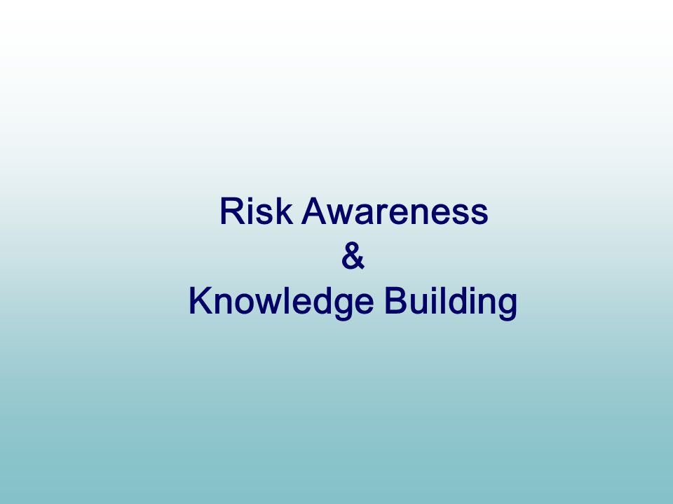 Risk Awareness & Knowledge Building