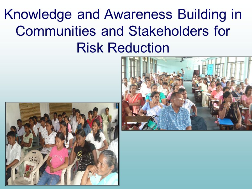 Knowledge and Awareness Building in Communities and Stakeholders for Risk Reduction