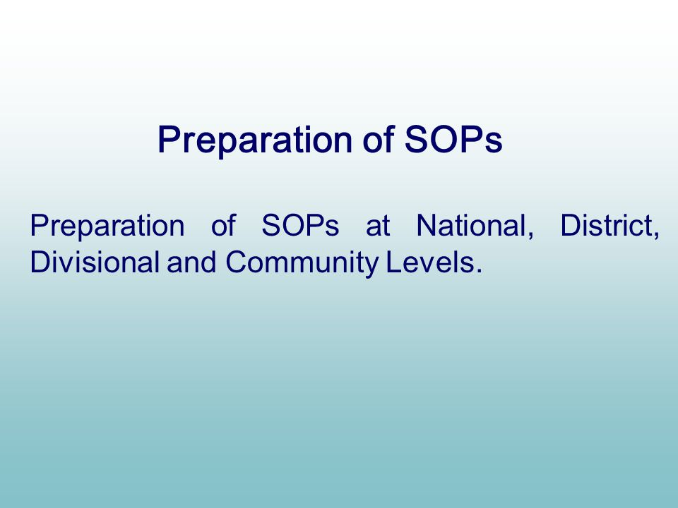 Preparation of SOPs Preparation of SOPs at National, District, Divisional and Community Levels.