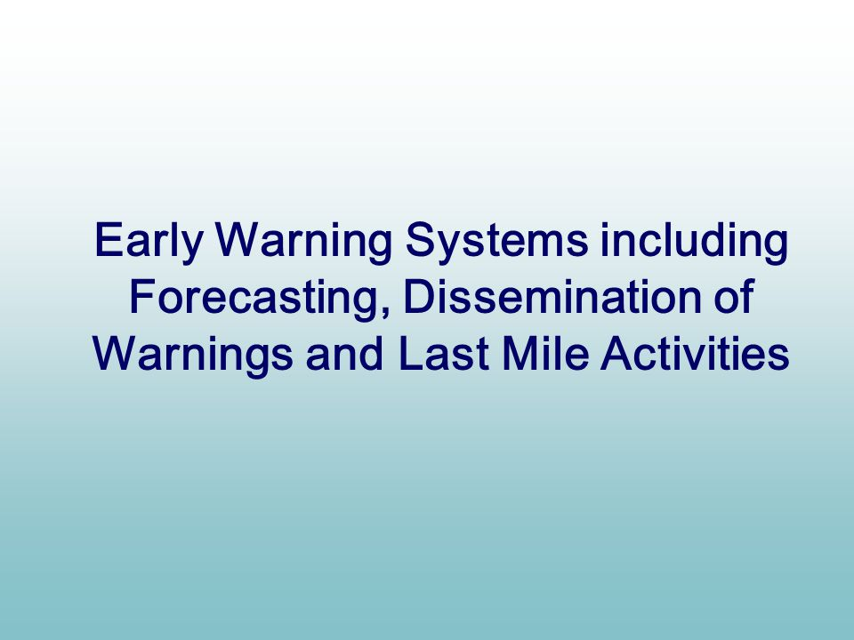 Early Warning Systems including Forecasting, Dissemination of Warnings and Last Mile Activities