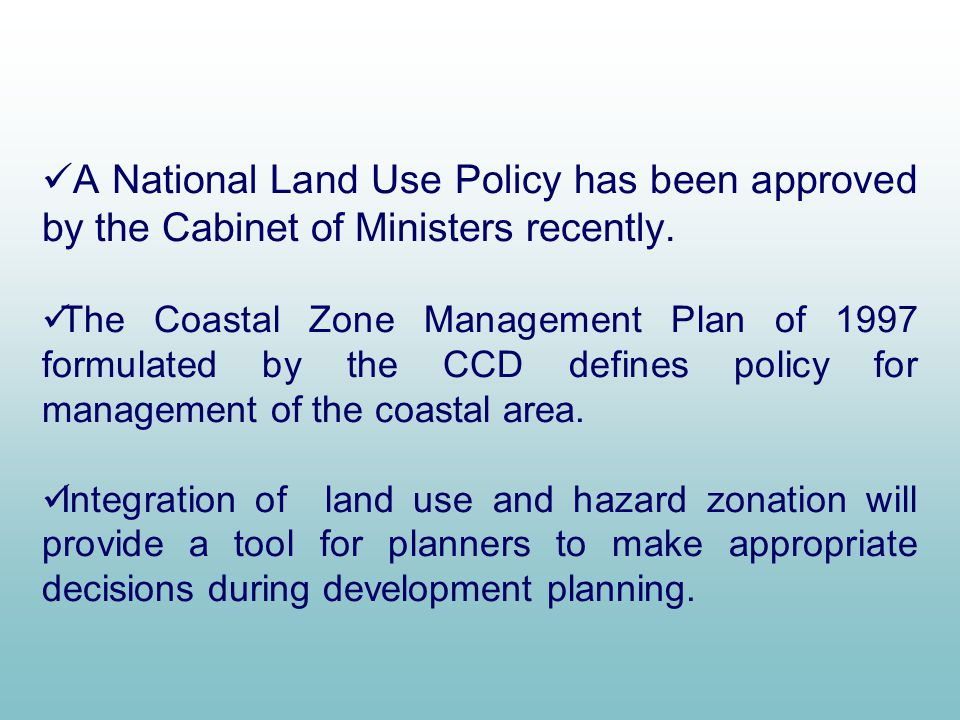A National Land Use Policy has been approved by the Cabinet of Ministers recently.