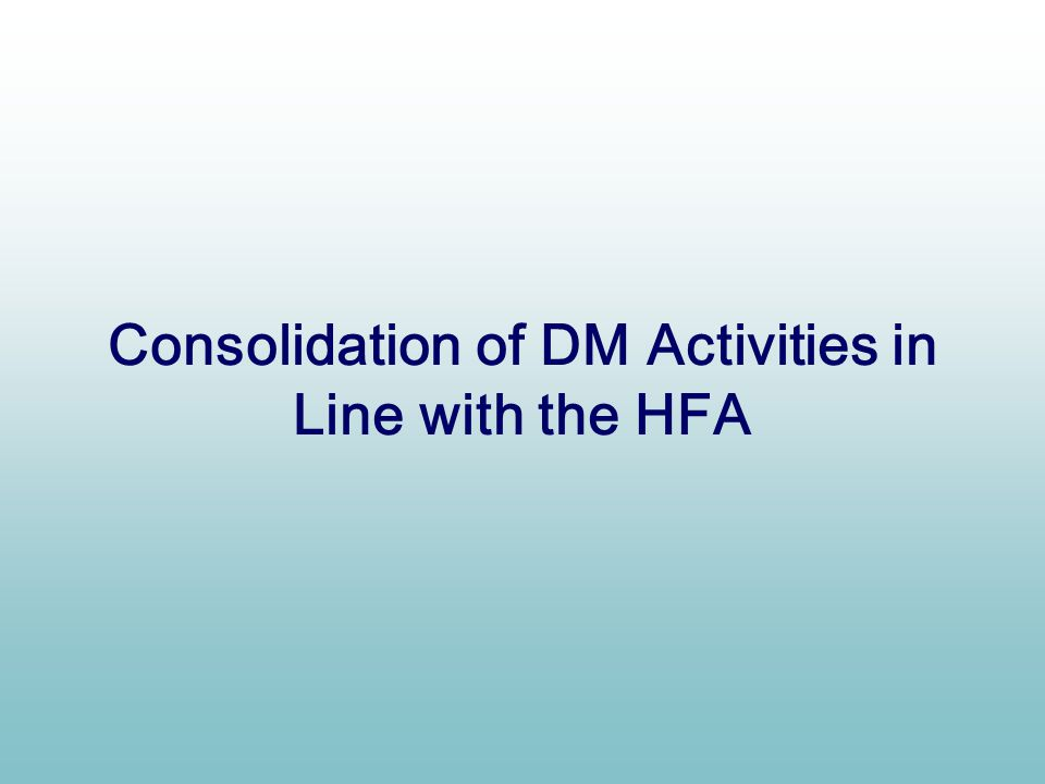 Consolidation of DM Activities in Line with the HFA