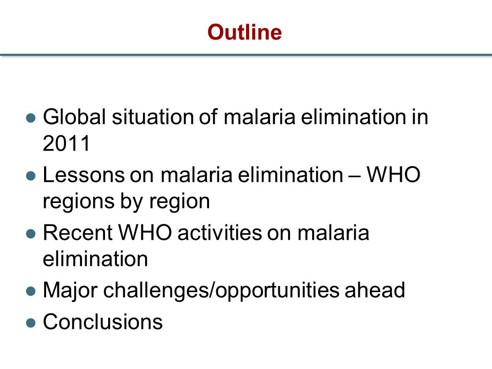Outline Global situation of malaria elimination in 2011. Lessons on malaria elimination – WHO regions by region.