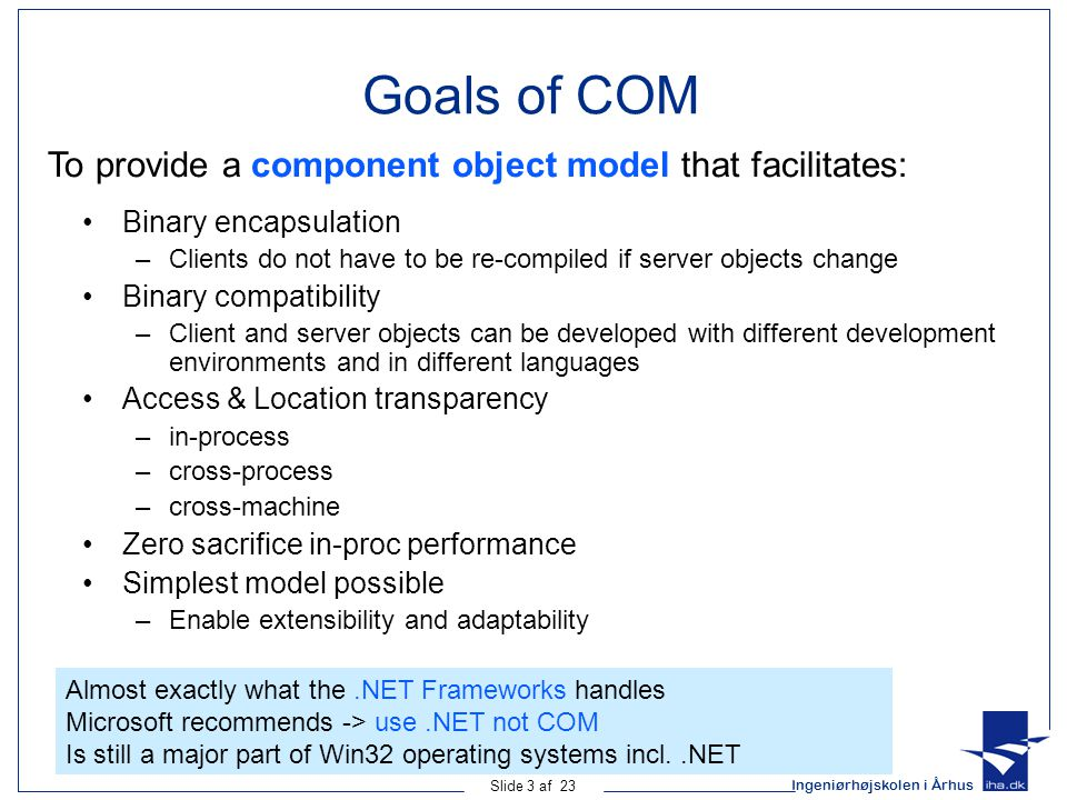 Goals of COM To provide a component object model that facilitates: