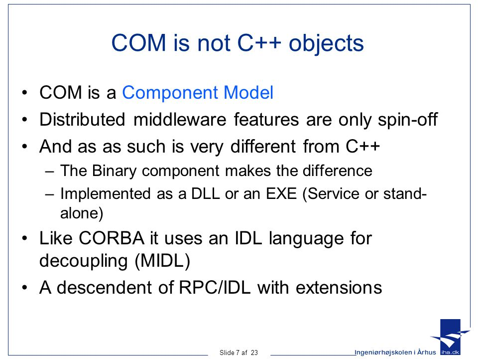 COM is not C++ objects COM is a Component Model