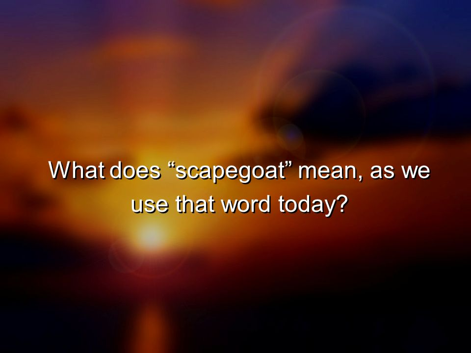 What does scapegoat mean, as we use that word today