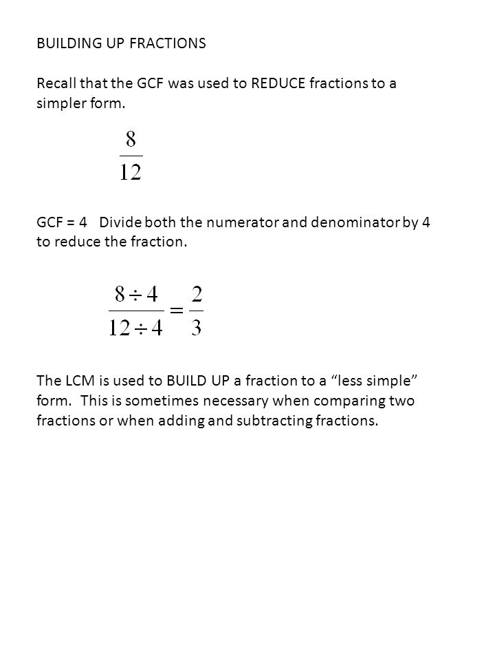 BUILDING UP FRACTIONS Recall that the GCF was used to REDUCE fractions to a simpler form.