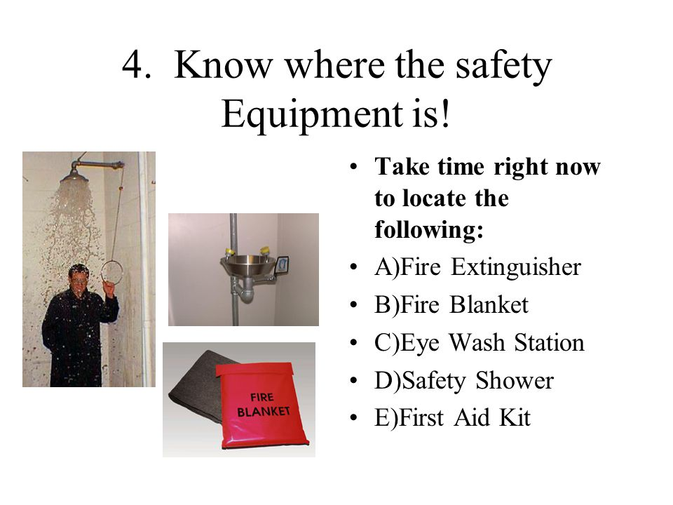 4. Know where the safety Equipment is!