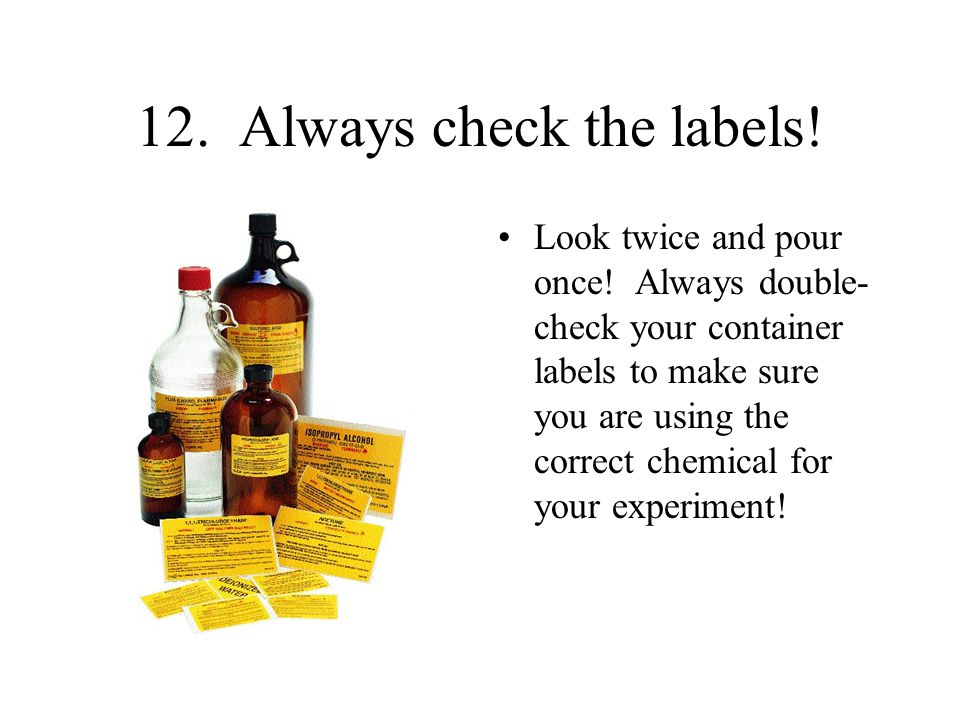 12. Always check the labels!