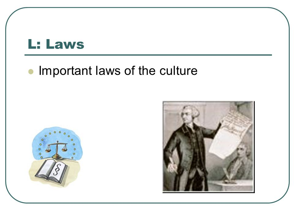 L: Laws Important laws of the culture