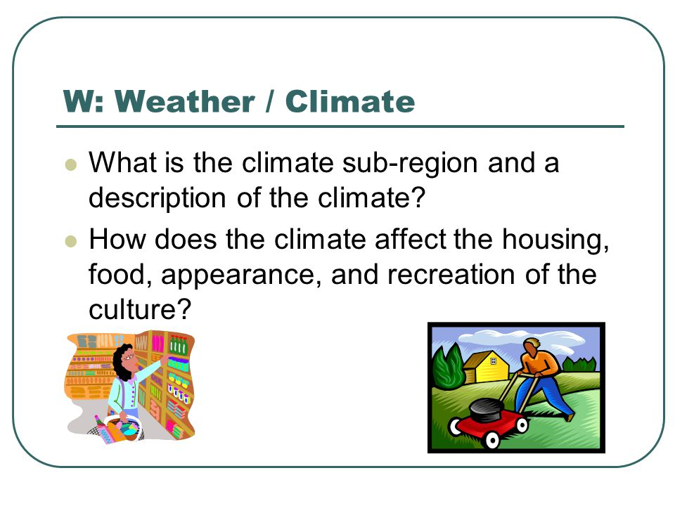 W: Weather / Climate What is the climate sub-region and a description of the climate