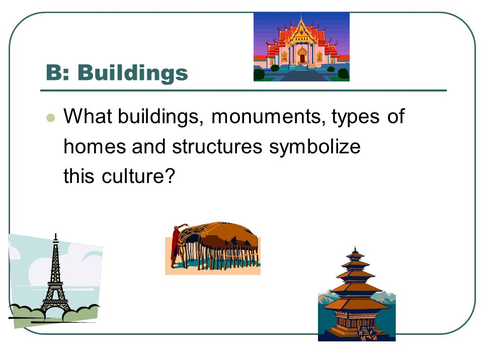 B: Buildings What buildings, monuments, types of