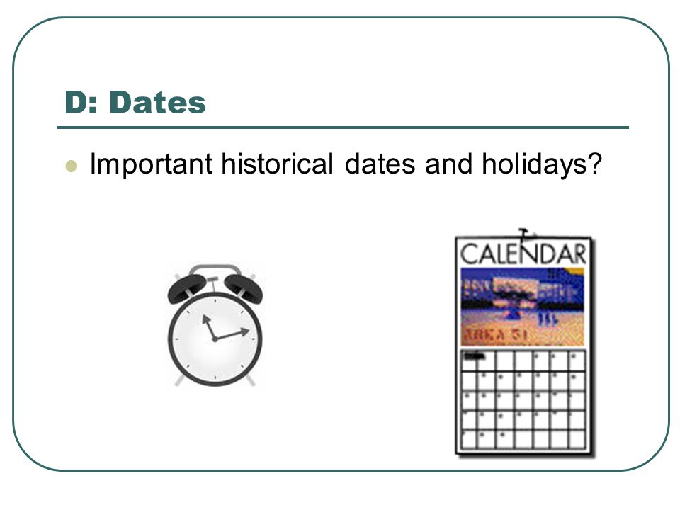 D: Dates Important historical dates and holidays