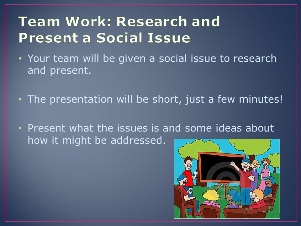 Team Work: Research and Present a Social Issue