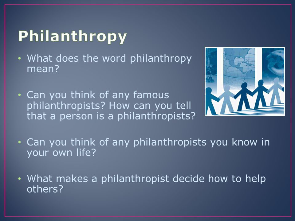 Philanthropy What does the word philanthropy mean