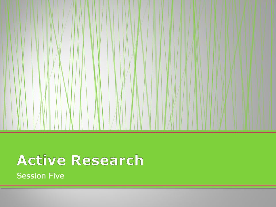 Active Research Session Five
