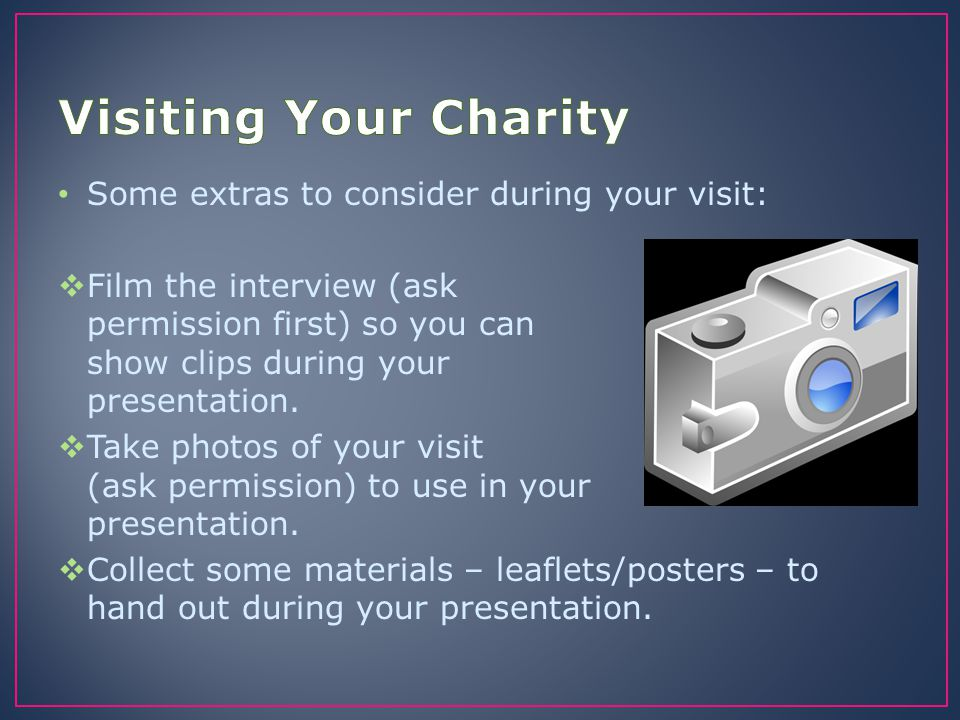 Visiting Your Charity Some extras to consider during your visit: