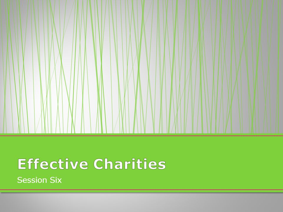 Effective Charities Session Six