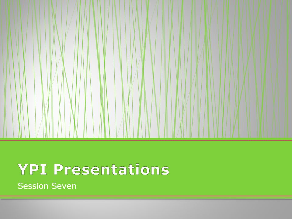 YPI Presentations Session Seven