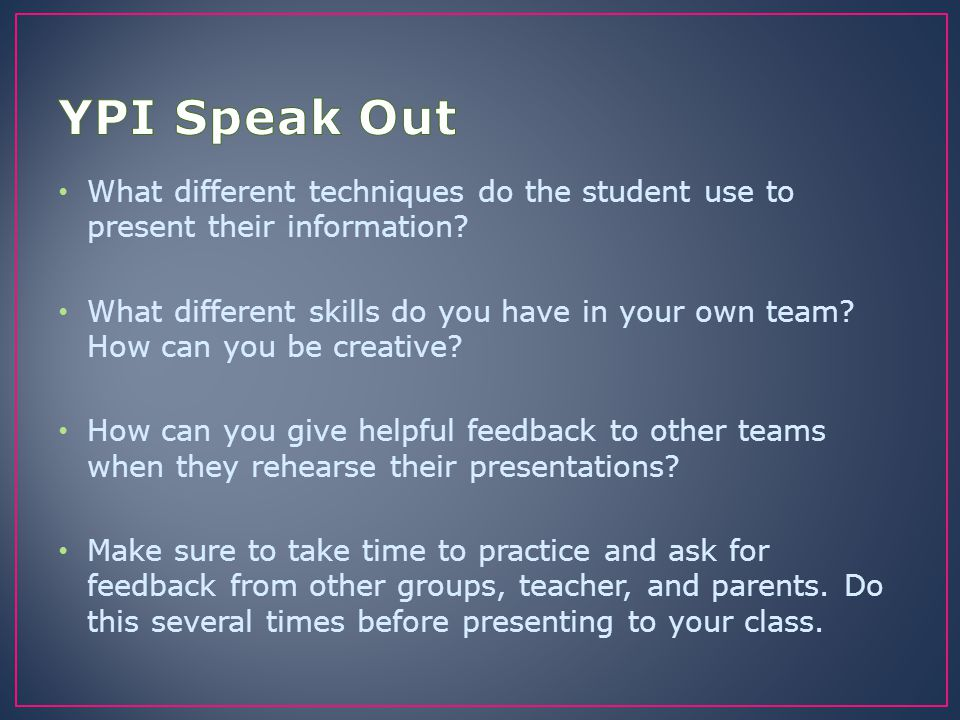 YPI Speak Out What different techniques do the student use to present their information