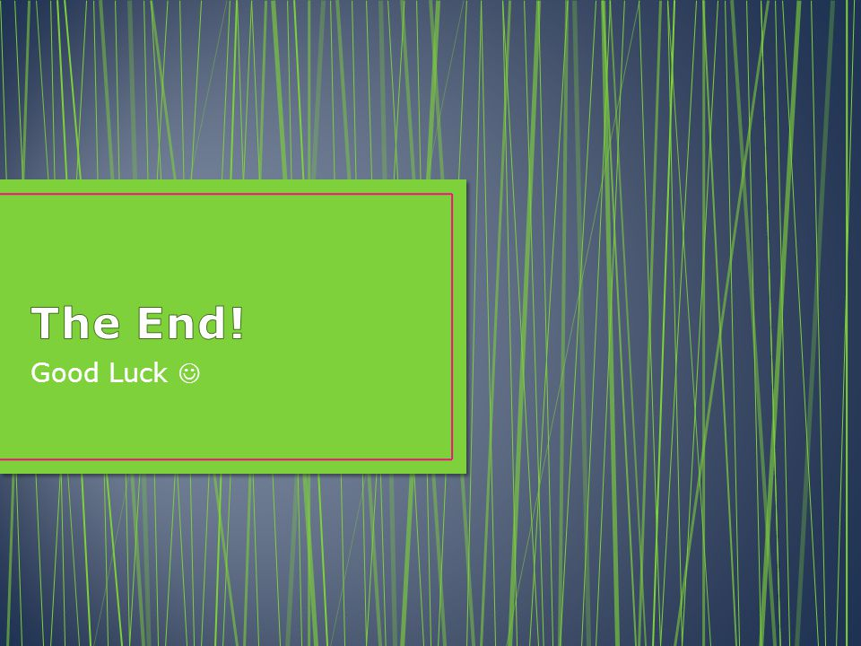 The End! Good Luck 