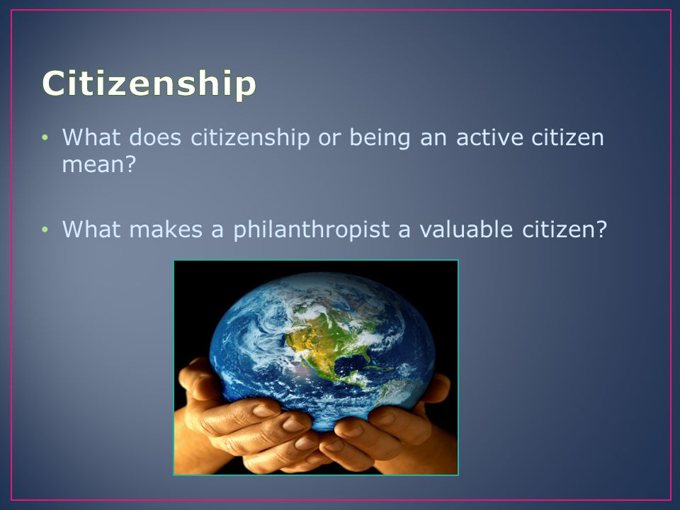 Citizenship What does citizenship or being an active citizen mean