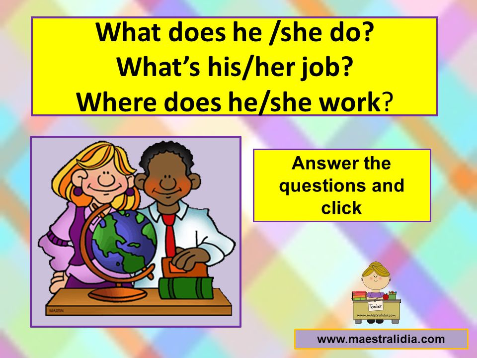 What does he /she do What's his/her job Where does he/she work