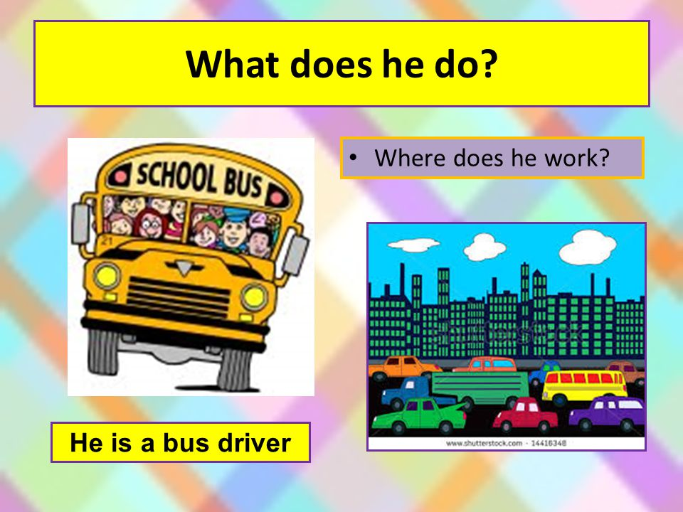 What does he do Where does he work He is a bus driver