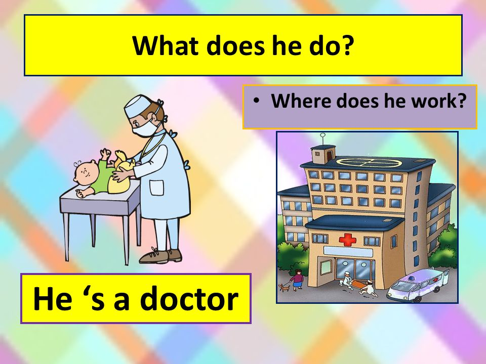 What does he do Where does he work He 's a doctor