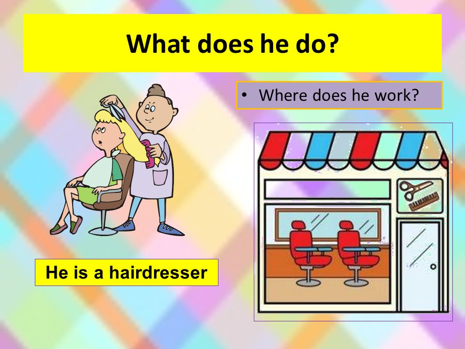 What does he do Where does he work He is a hairdresser