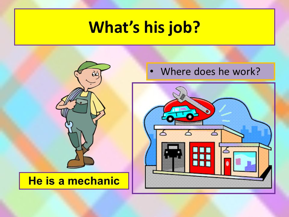 What's his job Where does he work He is a mechanic