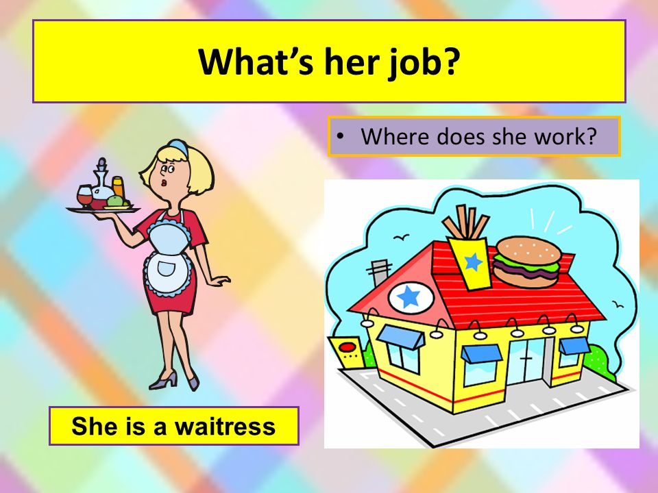 What's her job Where does she work She is a waitress