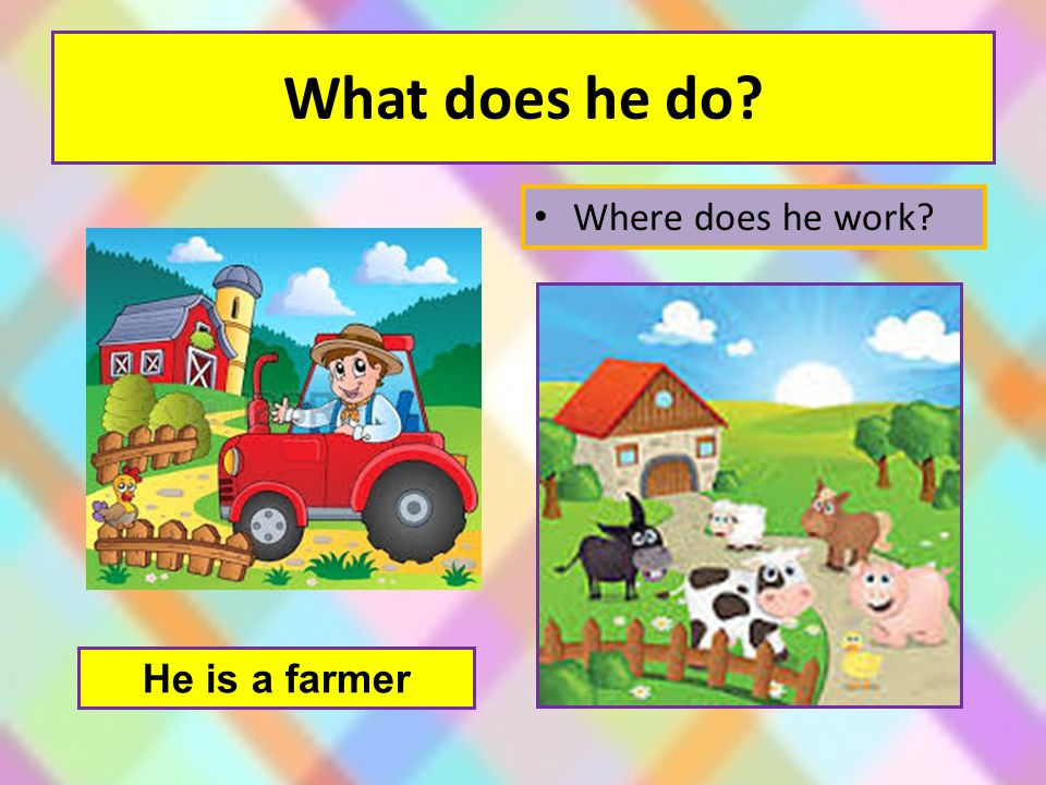 What does he do Where does he work He is a farmer