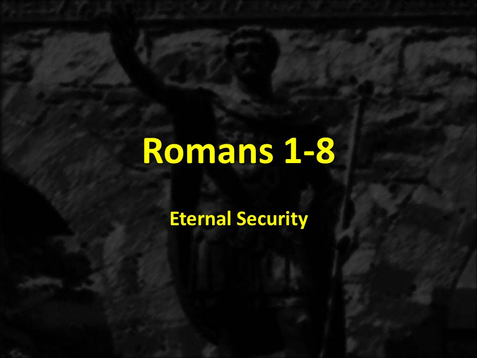 Romans 1-8 Eternal Security