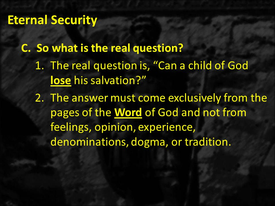 Eternal Security So what is the real question