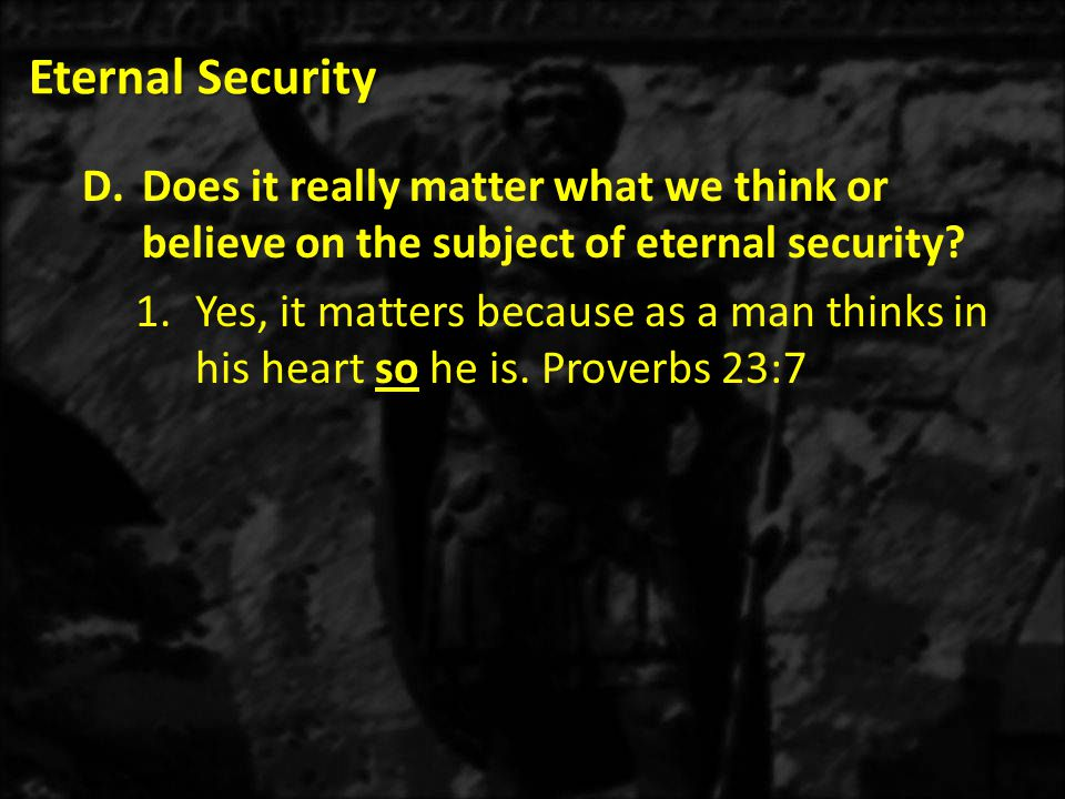Eternal Security Does it really matter what we think or believe on the subject of eternal security