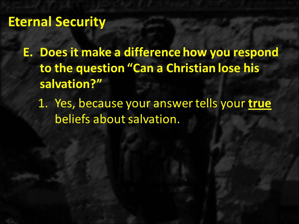 Eternal Security Does it make a difference how you respond to the question Can a Christian lose his salvation