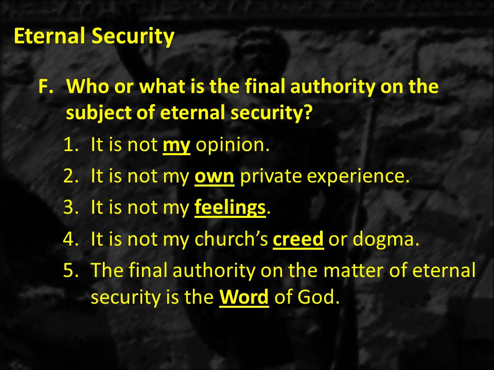 Eternal Security Who or what is the final authority on the subject of eternal security It is not my opinion.