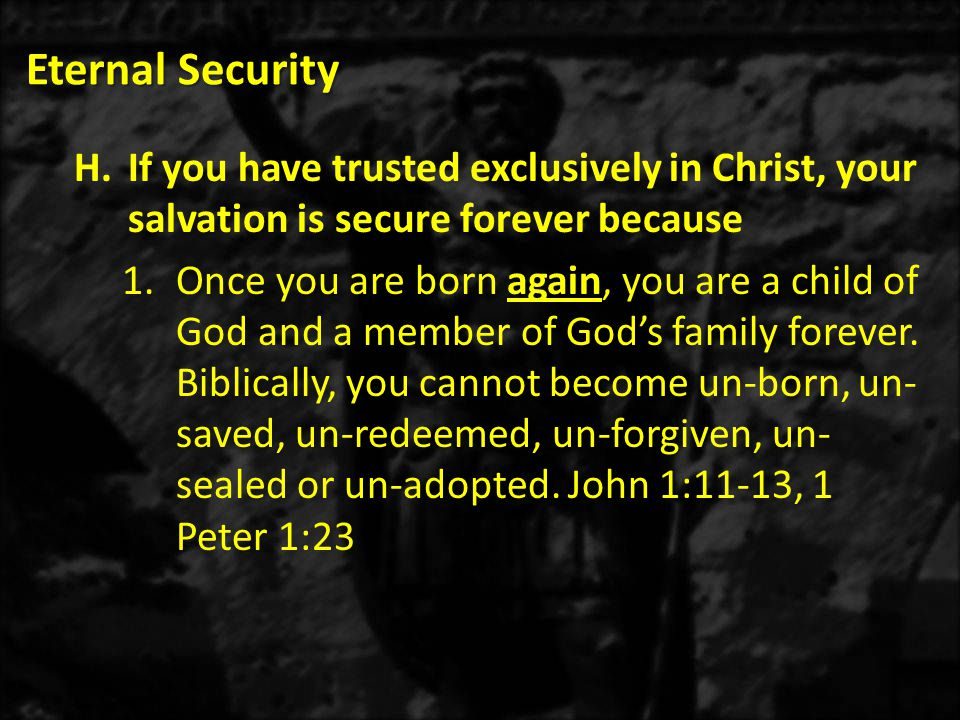 Eternal Security If you have trusted exclusively in Christ, your salvation is secure forever because.