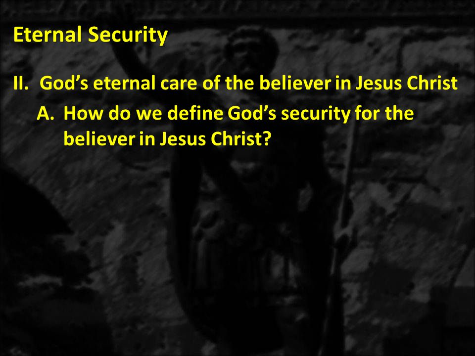 Eternal Security God's eternal care of the believer in Jesus Christ