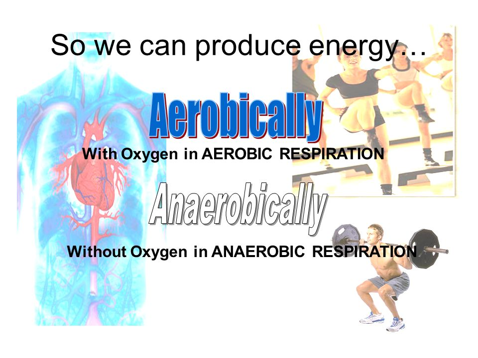 So we can produce energy…
