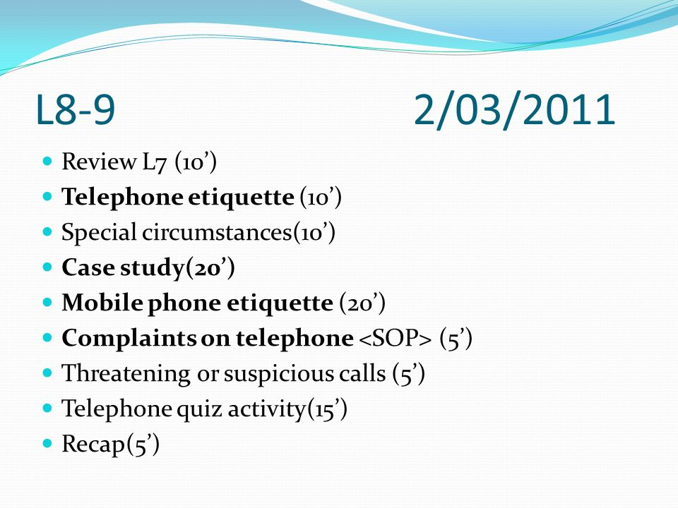 L8-9 2/03/2011 Review L7 (10') Telephone etiquette (10')