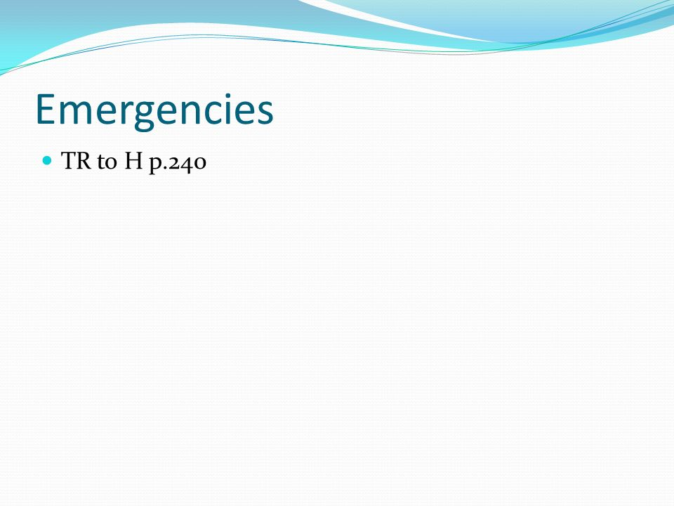 Emergencies TR to H p.240