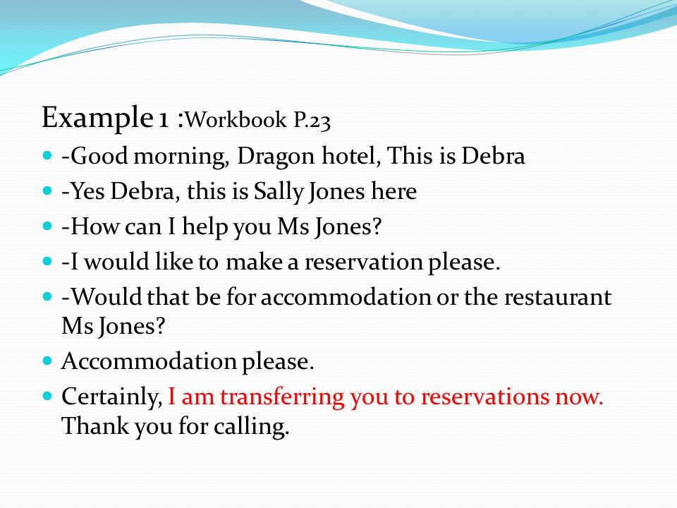 Example 1 :Workbook P.23 -Good morning, Dragon hotel, This is Debra