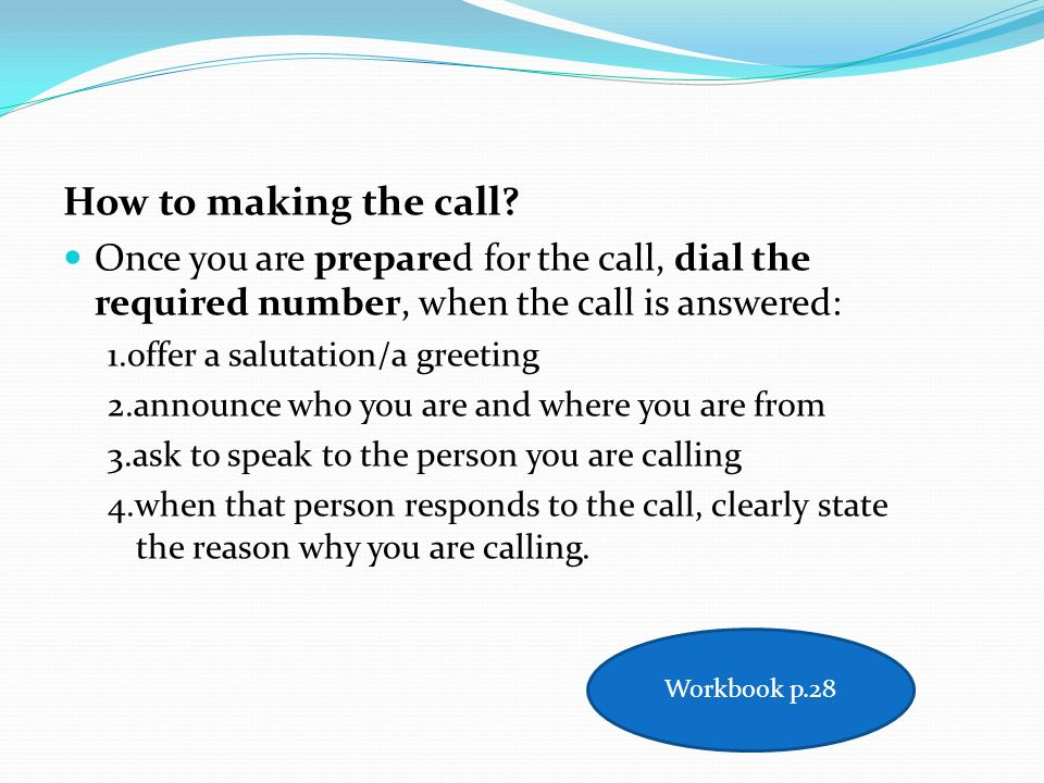 How to making the call Once you are prepared for the call, dial the required number, when the call is answered: