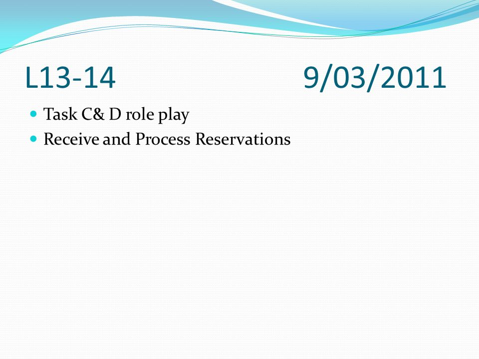 L13-14 9/03/2011 Task C& D role play Receive and Process Reservations
