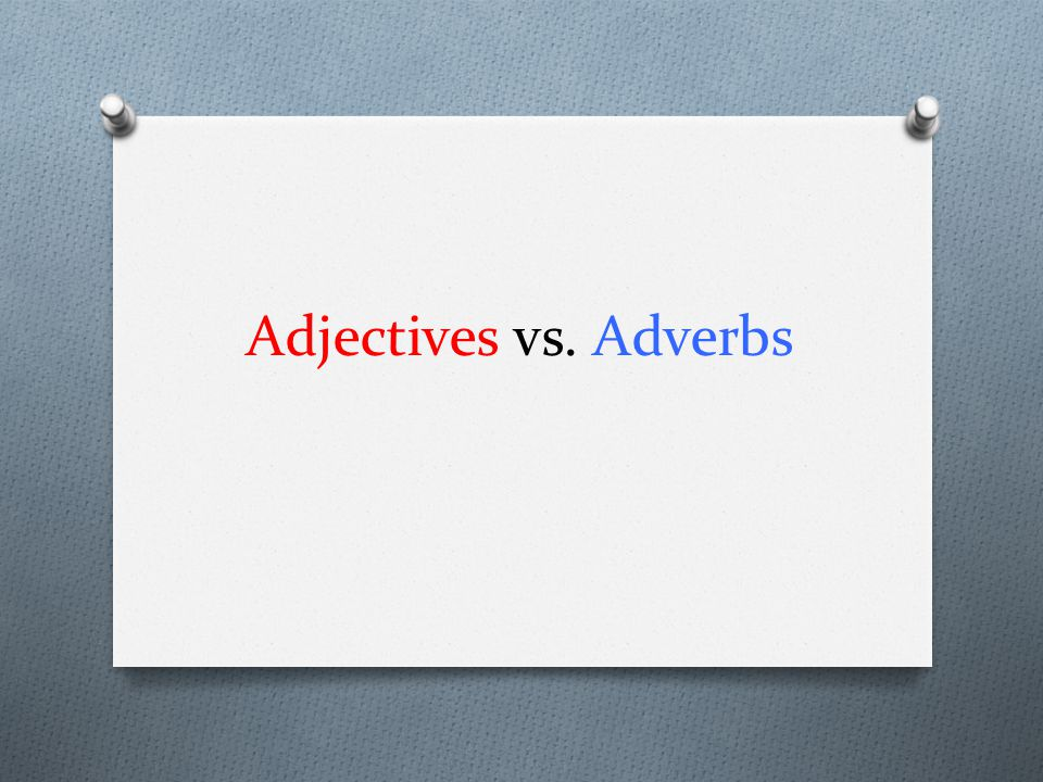Adjectives vs. Adverbs