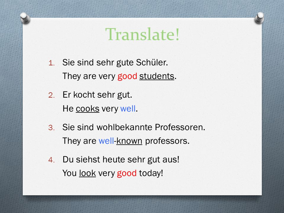 Translate! Sie sind sehr gute Schüler. They are very good students.